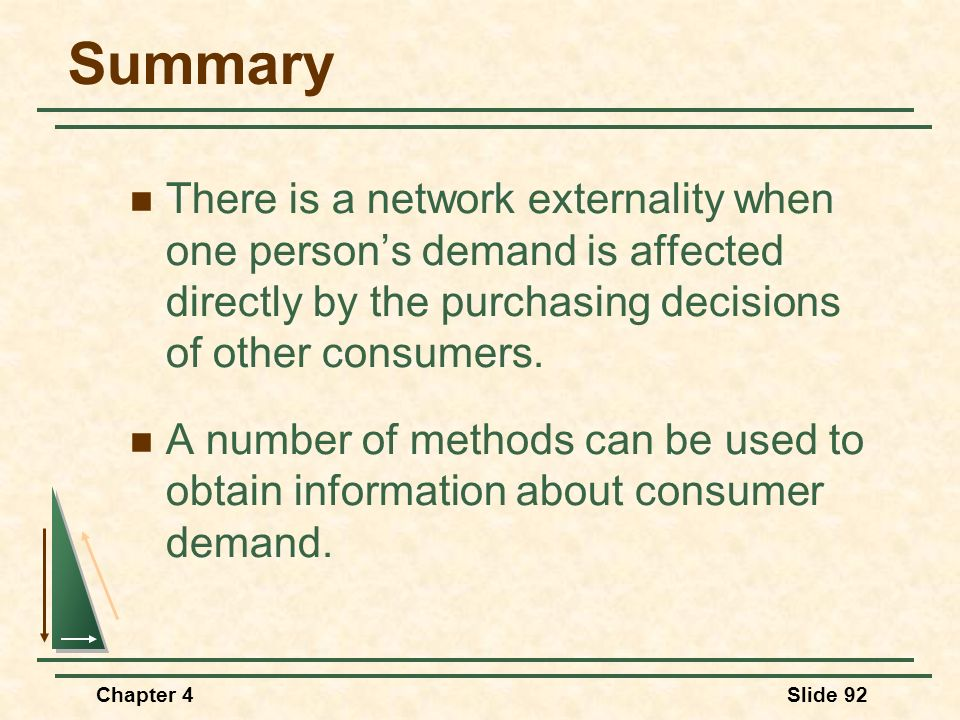 Summary There is a network externality when one person's demand is affected directly by the purchasing decisions of other consumers.