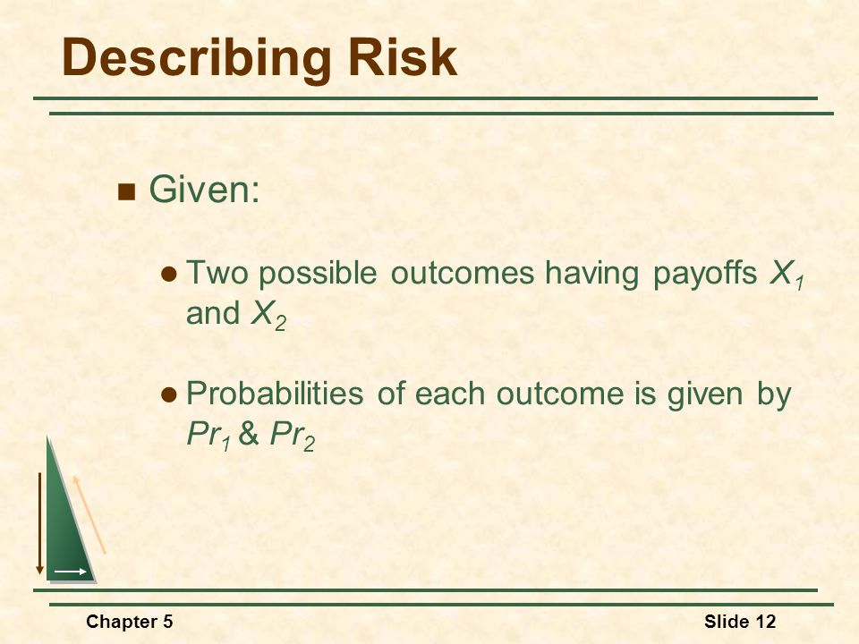 Describing Risk Given: Two possible outcomes having payoffs X1 and X2