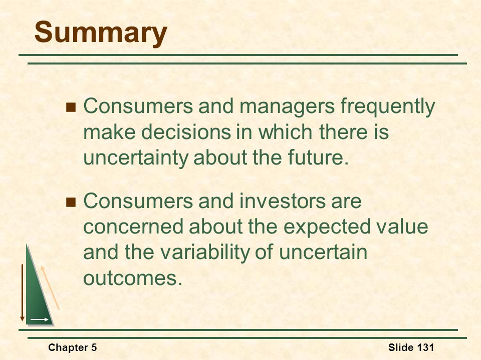 Summary Consumers and managers frequently make decisions in which there is uncertainty about the future.