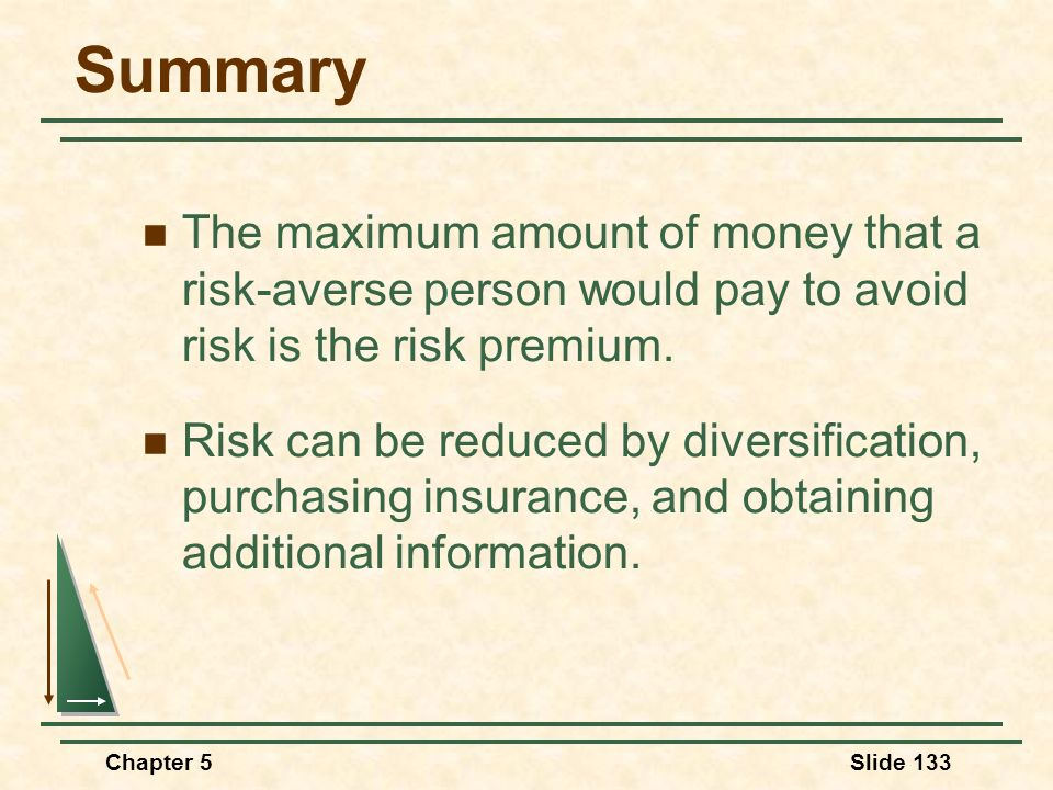 Summary The maximum amount of money that a risk-averse person would pay to avoid risk is the risk premium.