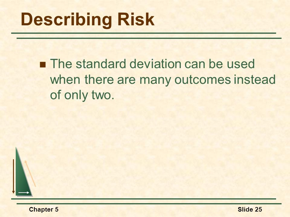 Describing Risk The standard deviation can be used when there are many outcomes instead of only two.