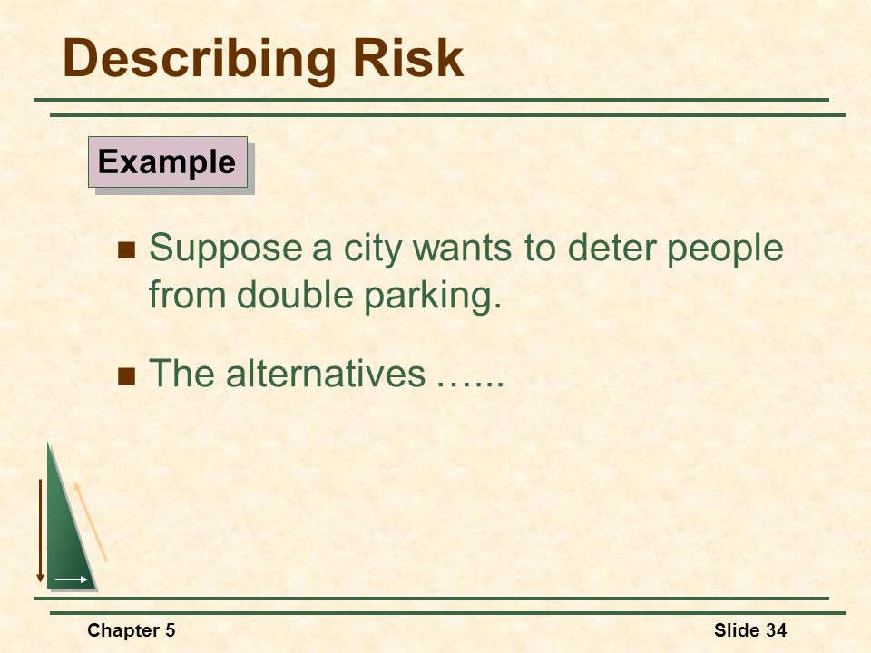 Describing Risk Example. Suppose a city wants to deter people from double parking. The alternatives …...