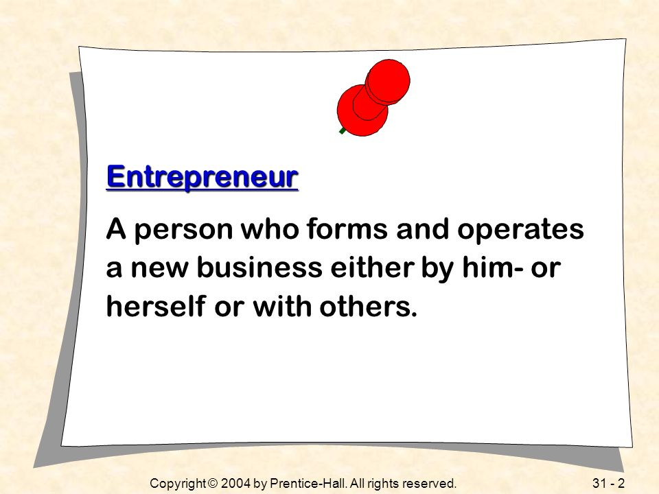 Entrepreneur A person who forms and operates a new business either by him- or herself or with others.