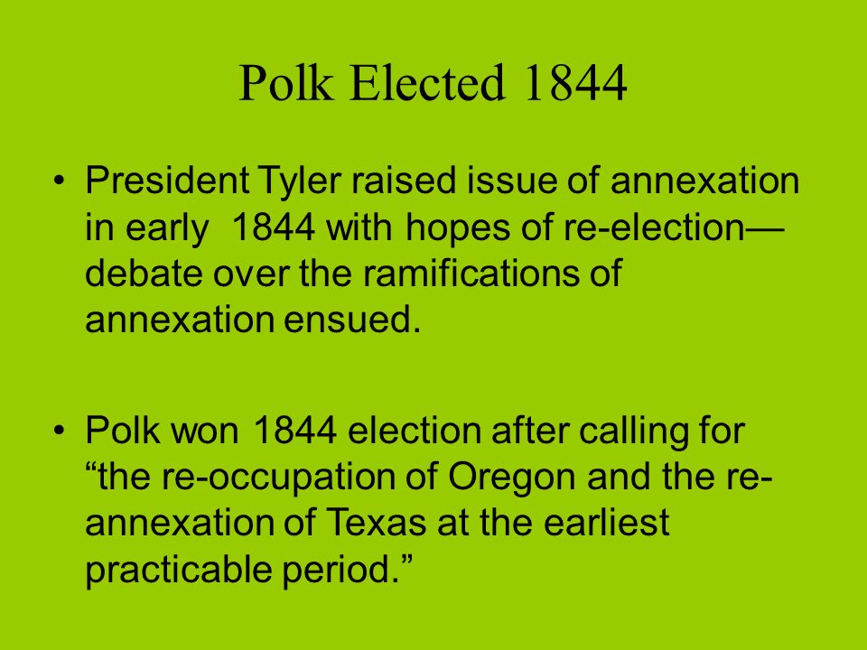 the annexation of texas by president james polk He applauded the annexation of texas, warning that texas was no affair of any other nation, and certainly none of mexico's he spoke of the oregon country president james k polk state historic site, pineville, north carolina from a state of north carolina website.