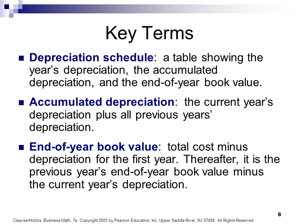 Key TermsDepreciation schedule: a table showing the year's depreciation, the accumulated depreciation, and the end-of-year book value.