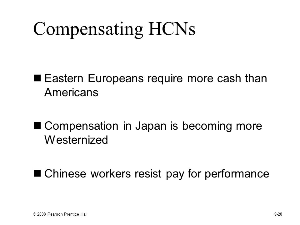 Compensating HCNs Eastern Europeans require more cash than Americans