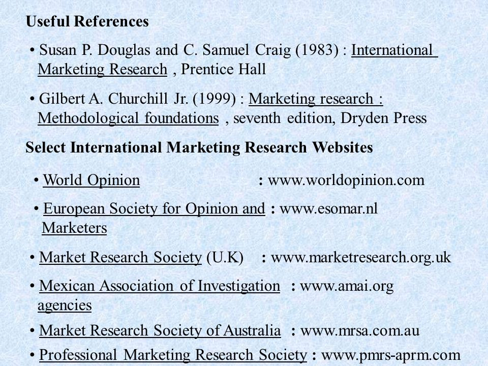 Useful References Susan P. Douglas and C. Samuel Craig (1983) : International. Marketing Research , Prentice Hall.