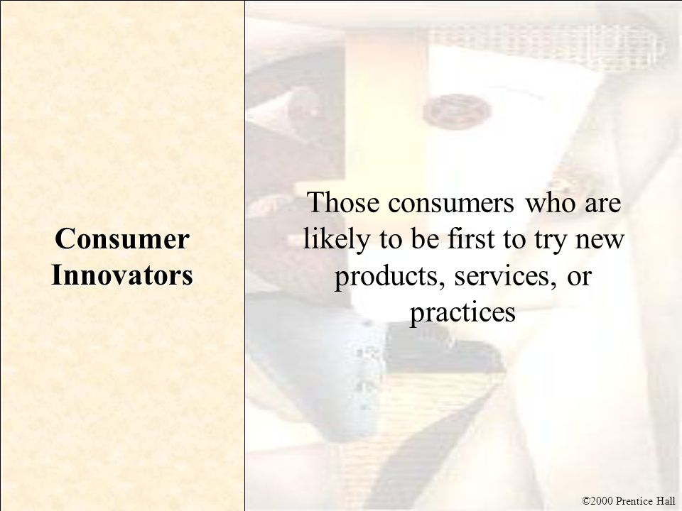 Consumer Innovators Those consumers who are likely to be first to try new products, services, or practices.