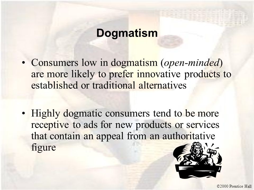 Dogmatism Consumers low in dogmatism (open-minded) are more likely to prefer innovative products to established or traditional alternatives.
