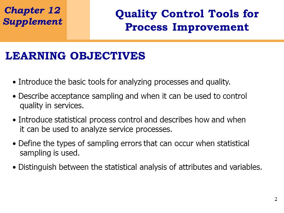LEARNING OBJECTIVESIntroduce the basic tools for analyzing processes and quality. Describe acceptance sampling and when it can be used to control.