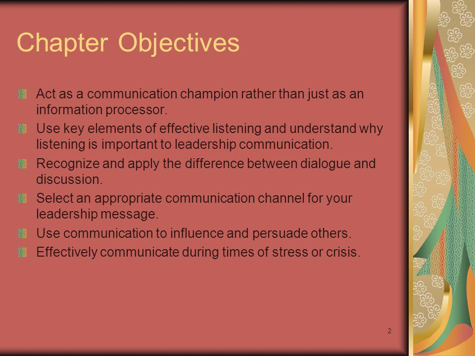 Chapter Objectives Act as a communication champion rather than just as an information processor.