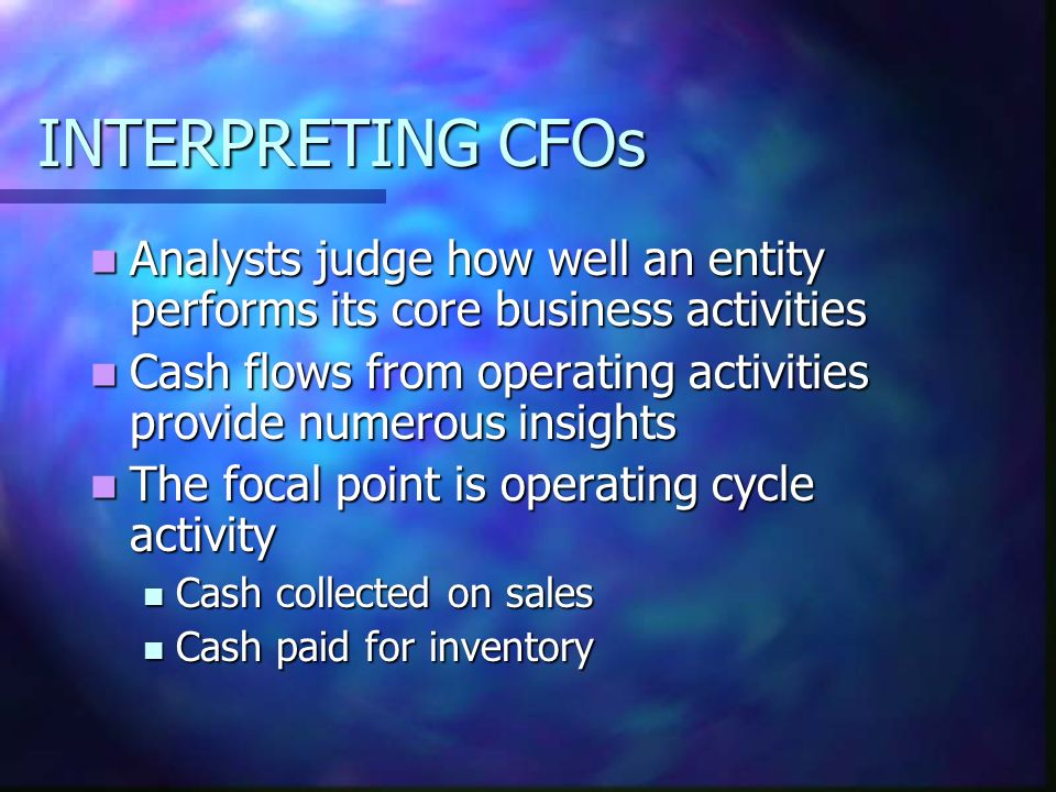 INTERPRETING CFOs Analysts judge how well an entity performs its core business activities.