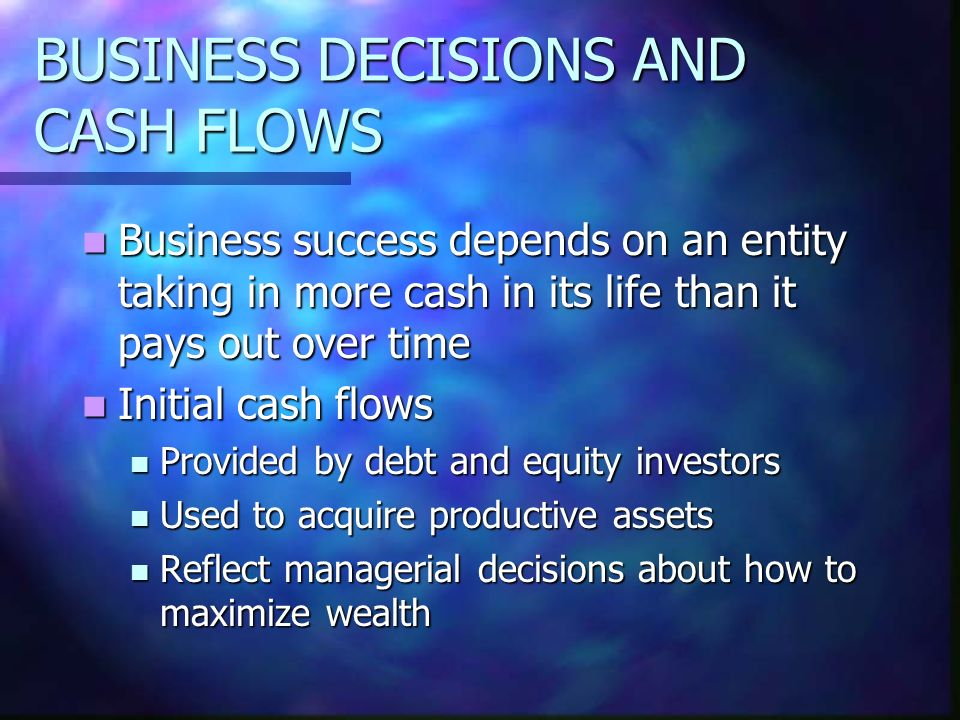 BUSINESS DECISIONS AND CASH FLOWS