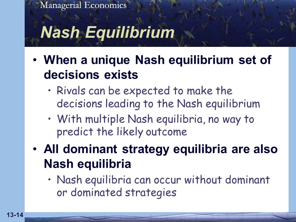 Nash Equilibrium When a unique Nash equilibrium set of decisions exists.