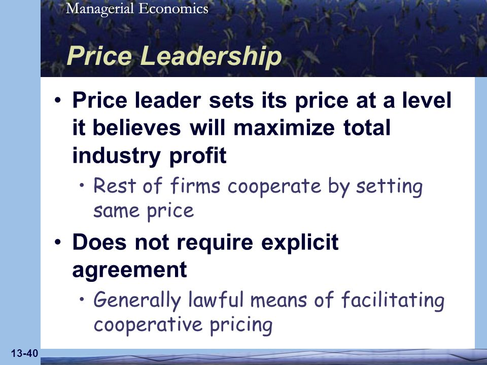 Price Leadership Price leader sets its price at a level it believes will maximize total industry profit.
