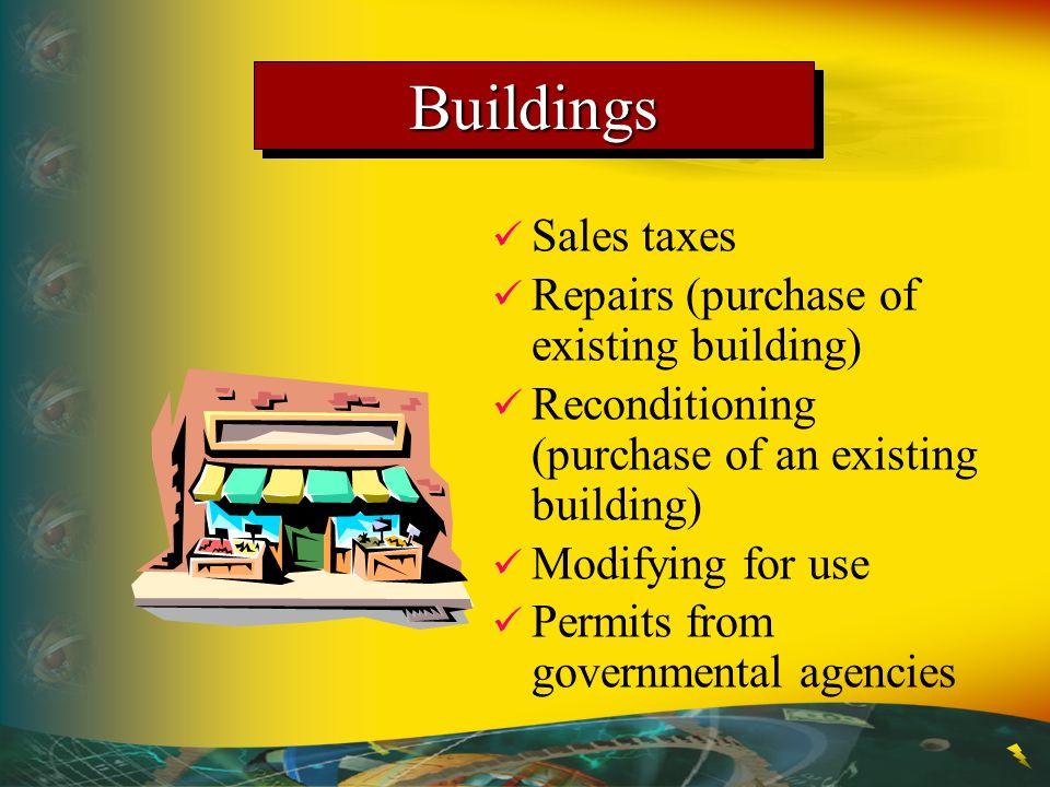 Buildings Sales taxes Repairs (purchase of existing building)