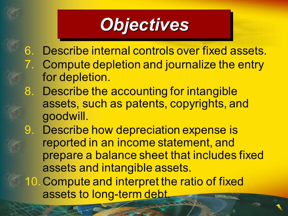 Objectives 6. Describe internal controls over fixed assets.