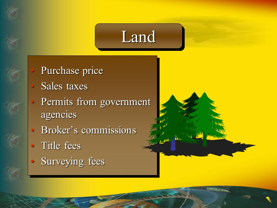 Land Purchase price Sales taxes Permits from government agencies