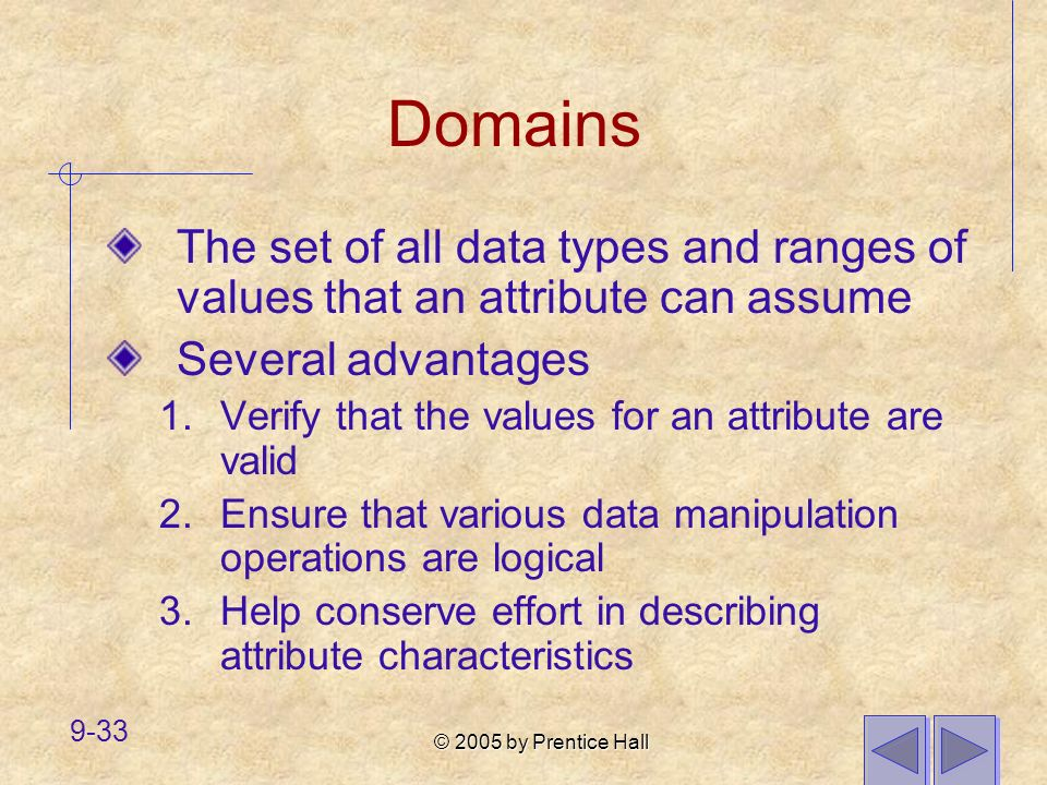 Domains The set of all data types and ranges of values that an attribute can assume. Several advantages.