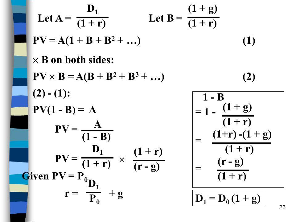 D1 (1 + g) Let A = Let B = (1 + r) (1 + r) PV = A(1 + B + B2 + …) (1)  B on both sides: PV  B = A(B + B2 + B3 + …) (2)