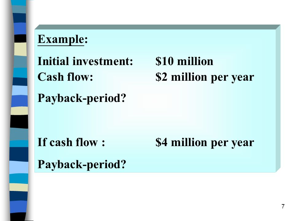 Example: Initial investment: $10 million. Cash flow: $2 million per year.