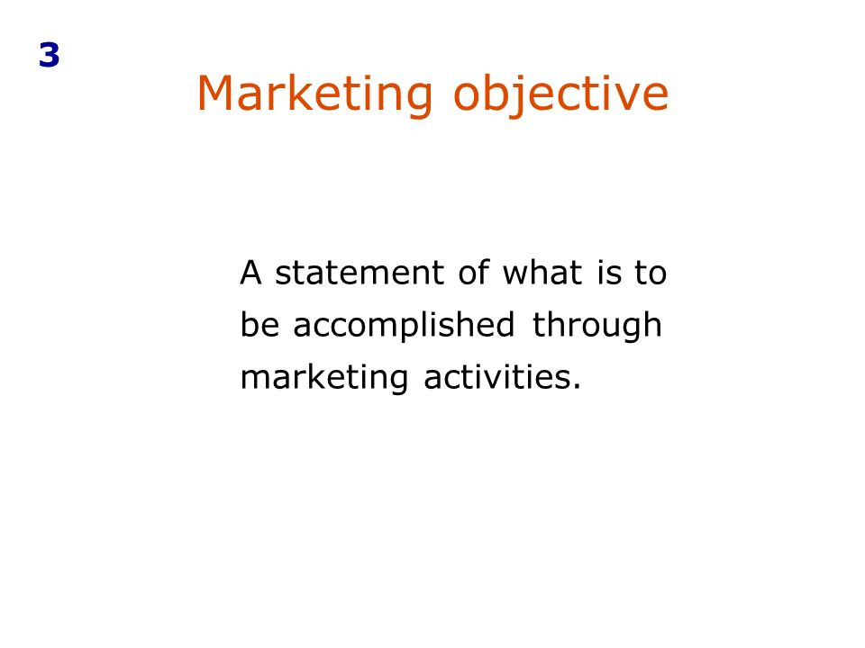 Marketing objective 3 A statement of what is to
