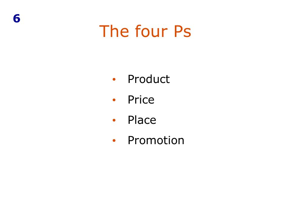 6 The four Ps Product Price Place Promotion