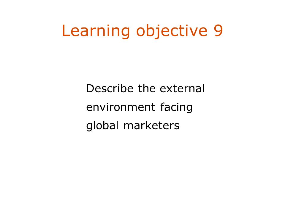 Learning objective 9 Describe the external environment facing global marketers