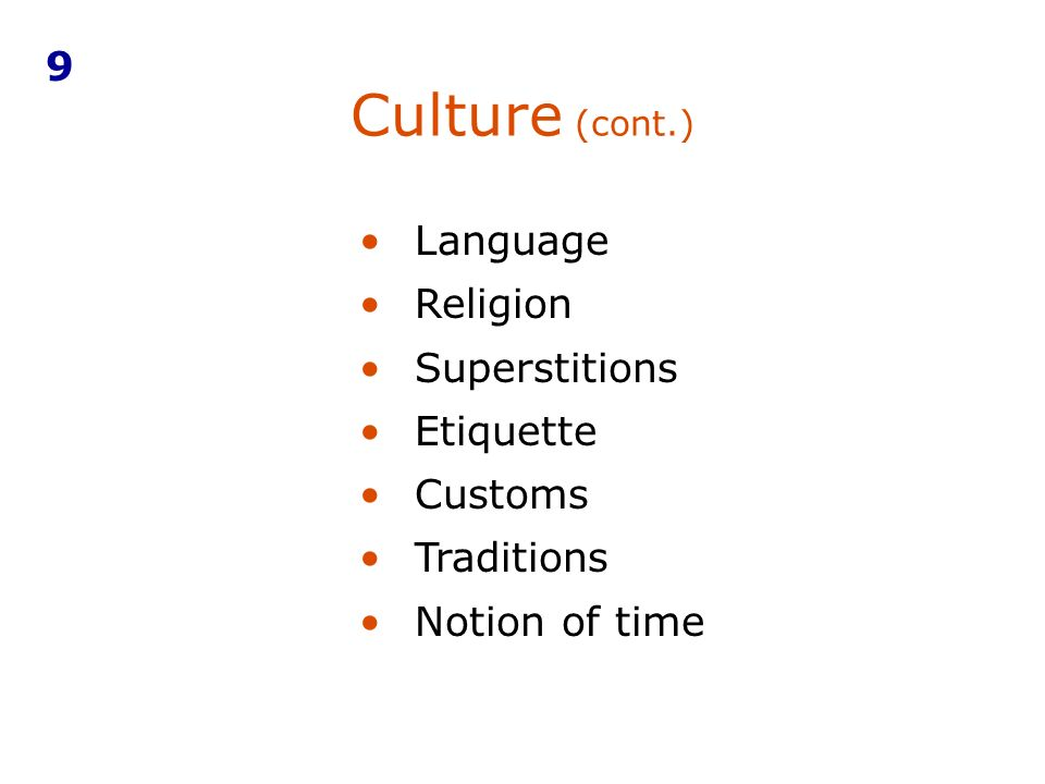 Culture (cont.) 9 Language Religion Superstitions Etiquette Customs