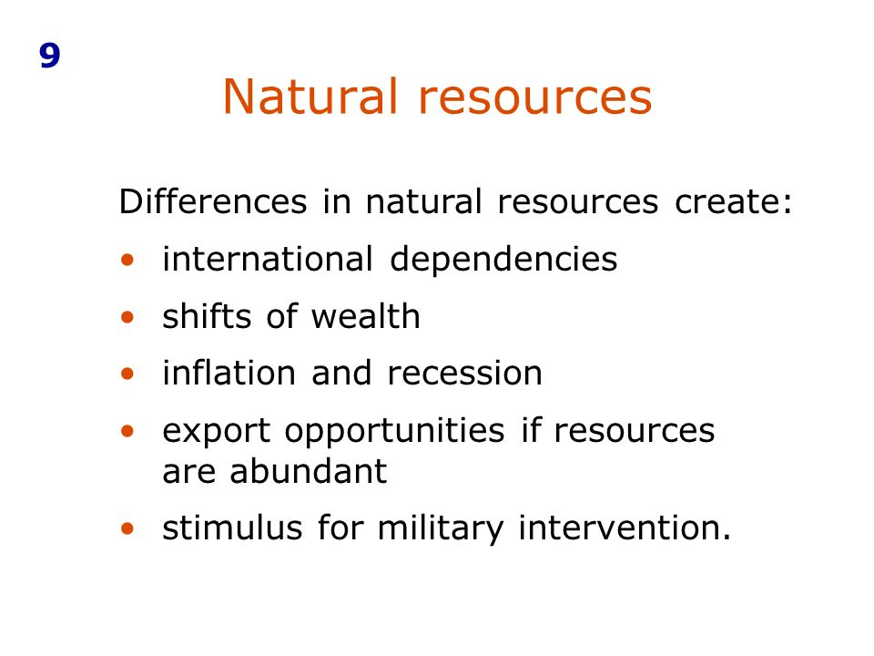 Natural resources 9 Differences in natural resources create: