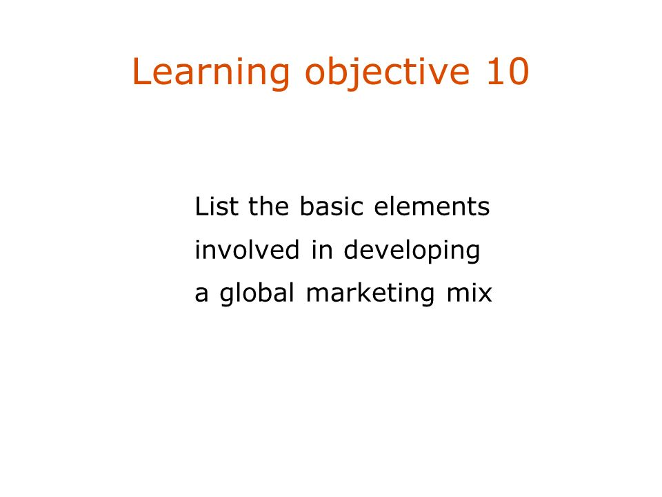 Learning objective 10 List the basic elements involved in developing a global marketing mix