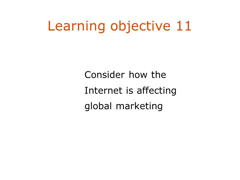 Learning objective 11 Consider how the Internet is affecting global marketing