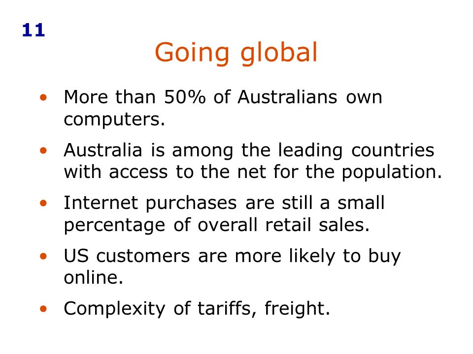 Going global 11 More than 50% of Australians own computers.