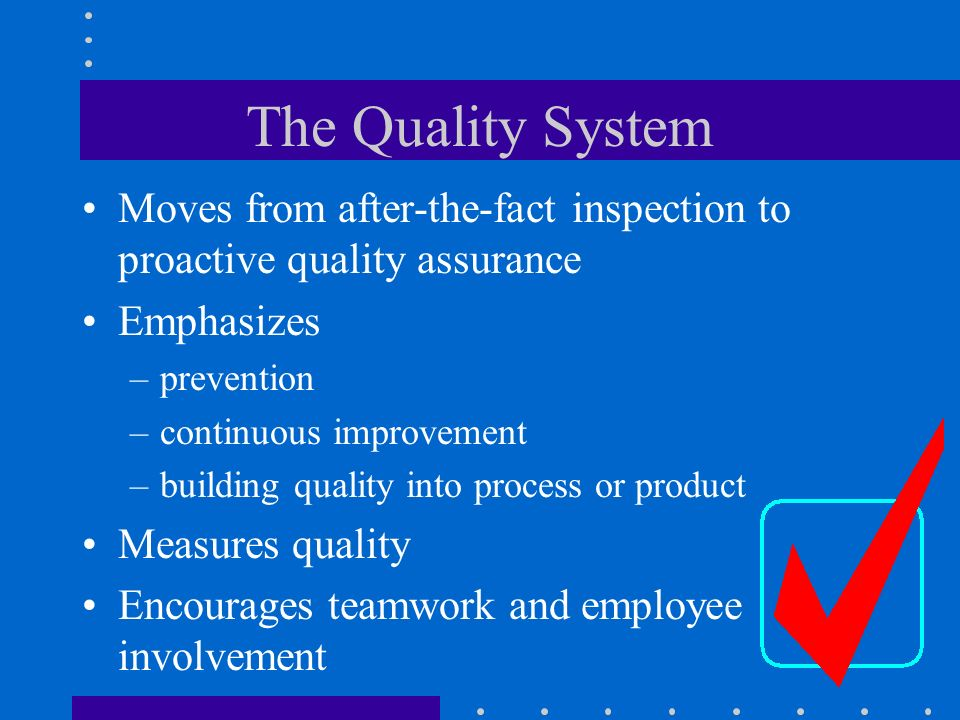 The Quality System Moves from after-the-fact inspection to proactive quality assurance. Emphasizes.