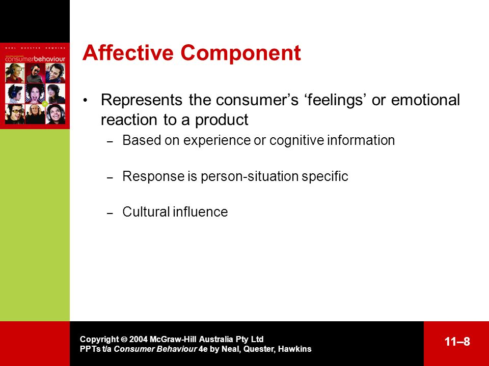 Affective Component Represents the consumer's 'feelings' or emotional reaction to a product. Based on experience or cognitive information.
