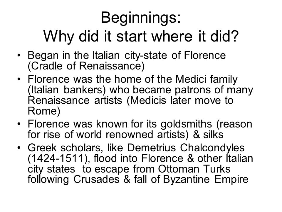 reasons why renaissance started italy The renaissance was rendered possible by a  the feudalism which began to decline by the close of the thirteenth century in france and italy virtually disappeared.