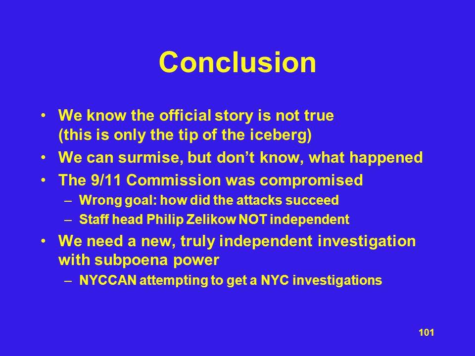 Conclusion We know the official story is not true (this is only the tip of the iceberg) We can surmise, but don't know, what happened.