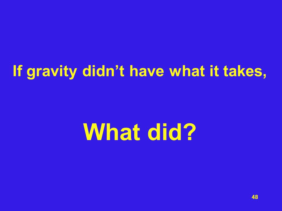 If gravity didn't have what it takes, What did