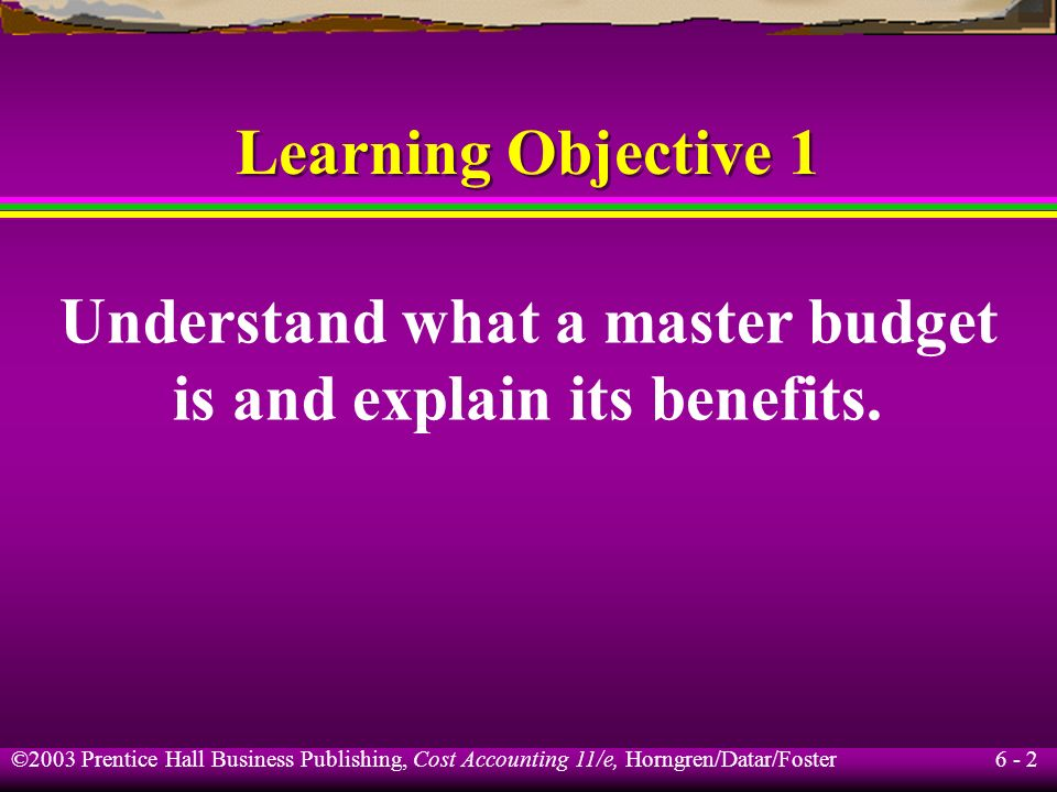 Understand what a master budget is and explain its benefits.