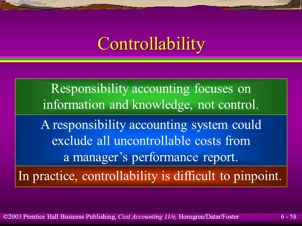 Controllability Responsibility accounting focuses on