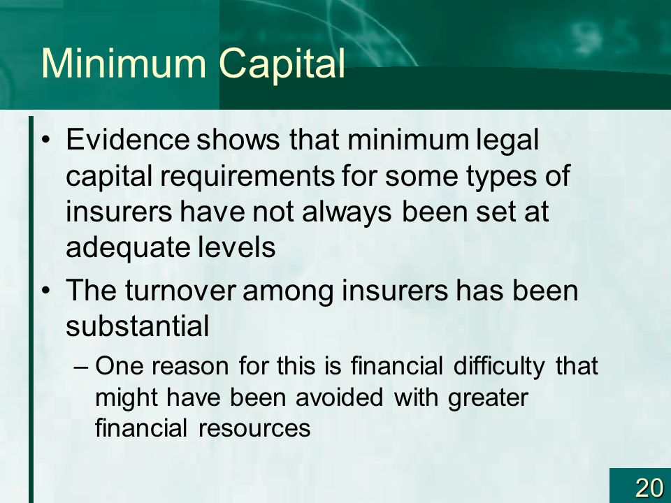 Minimum Capital Evidence shows that minimum legal capital requirements for some types of insurers have not always been set at adequate levels.