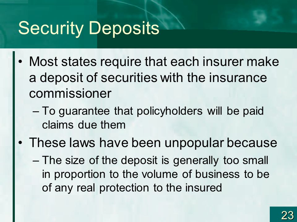 Security Deposits Most states require that each insurer make a deposit of securities with the insurance commissioner.