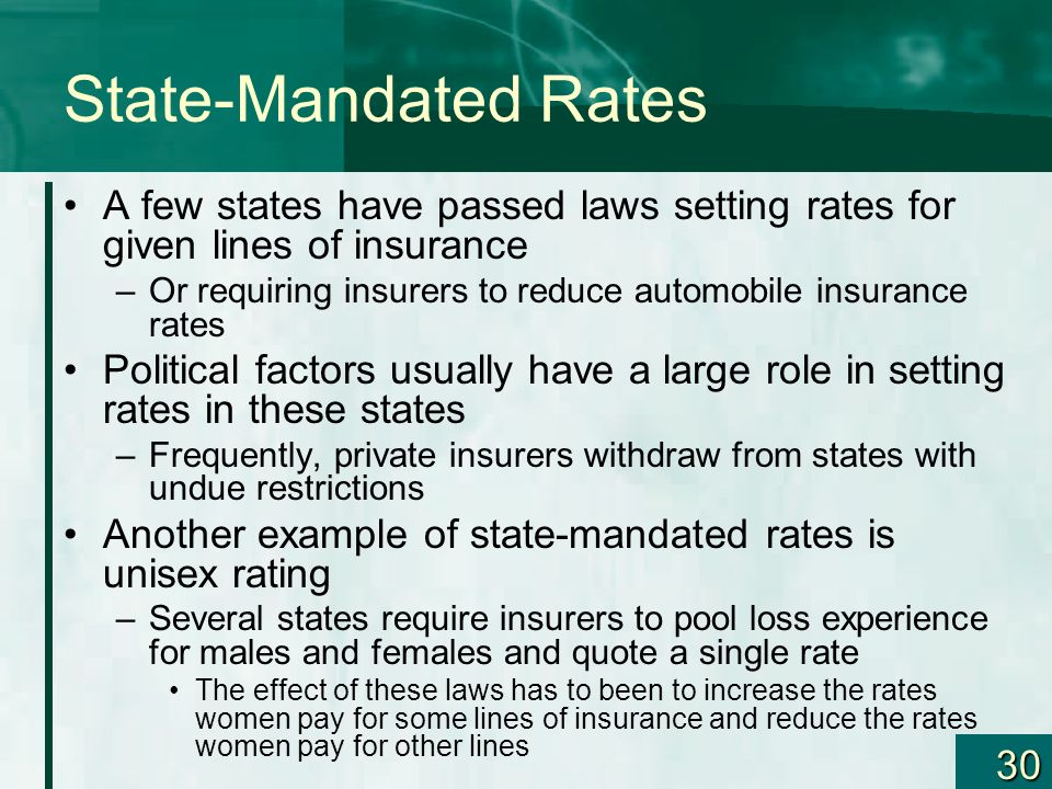 State-Mandated Rates A few states have passed laws setting rates for given lines of insurance.