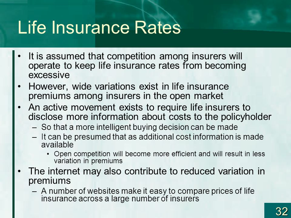 Life Insurance Rates It is assumed that competition among insurers will operate to keep life insurance rates from becoming excessive.