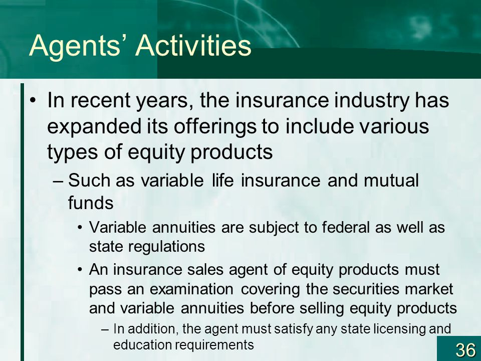 Agents' Activities In recent years, the insurance industry has expanded its offerings to include various types of equity products.
