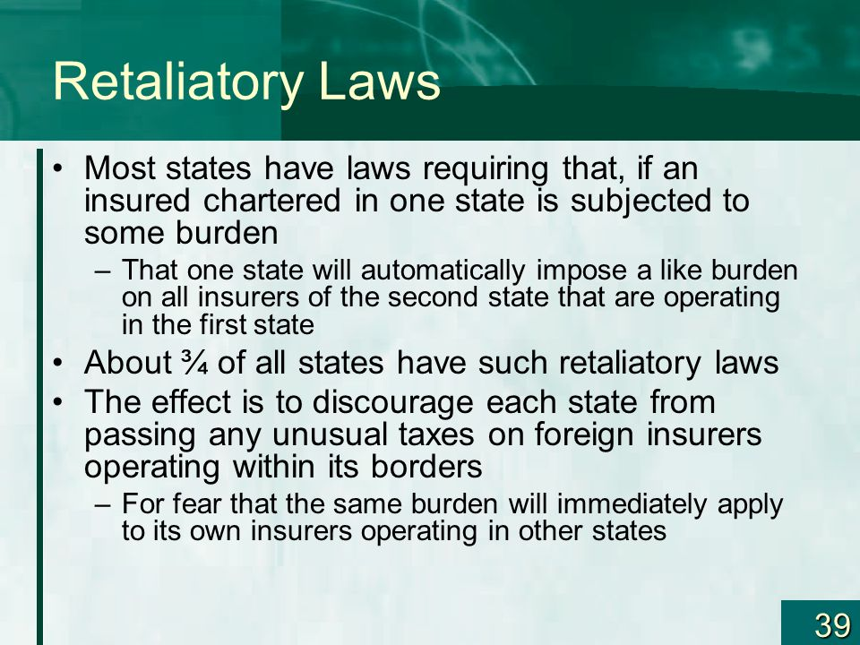 Retaliatory Laws Most states have laws requiring that, if an insured chartered in one state is subjected to some burden.