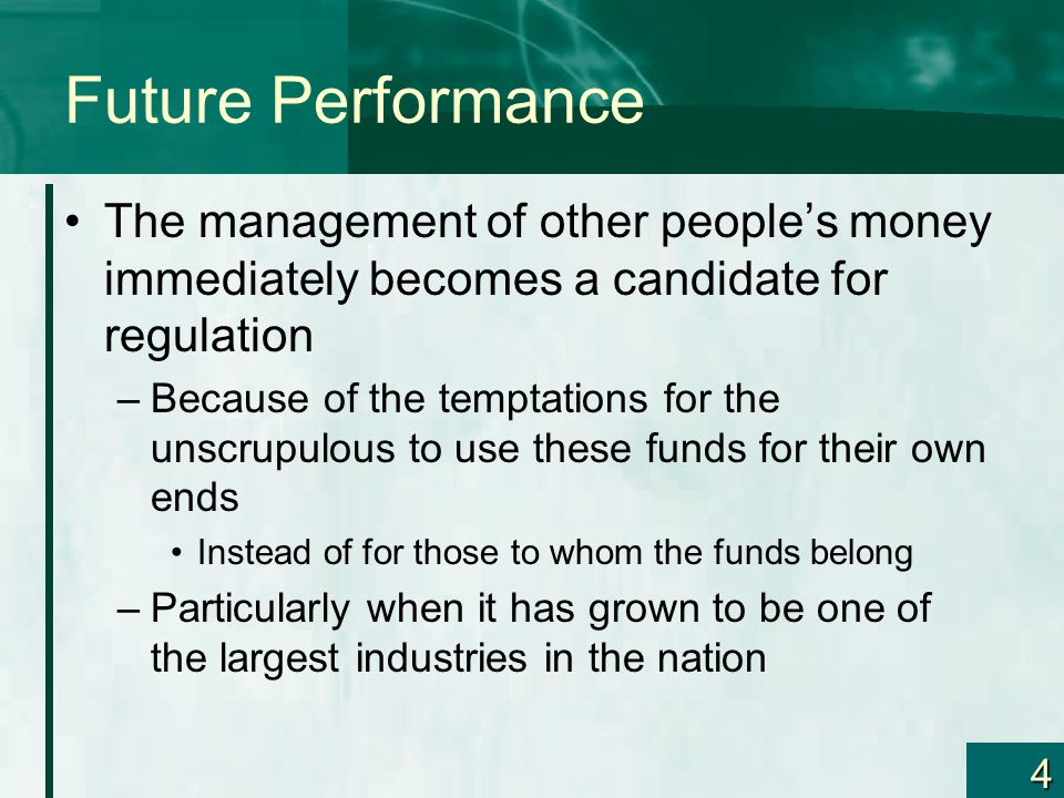 Future Performance The management of other people's money immediately becomes a candidate for regulation.