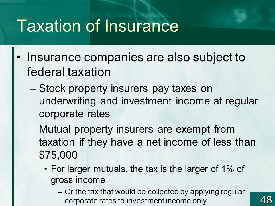 Taxation of Insurance Insurance companies are also subject to federal taxation.