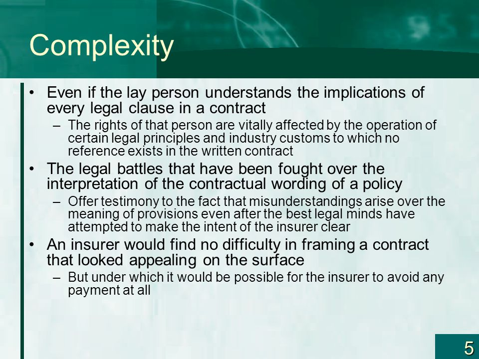 Complexity Even if the lay person understands the implications of every legal clause in a contract.