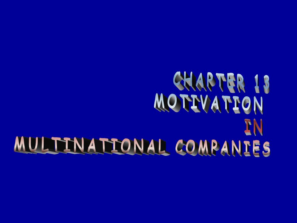 CHAPTER 13 MOTIVATION IN MULTINATIONAL COMPANIES